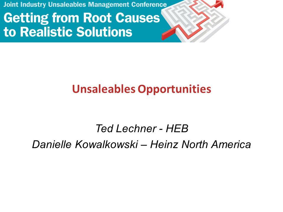 Unsaleables Opportunities Ted Lechner - HEB Danielle Kowalkowski – Heinz North America