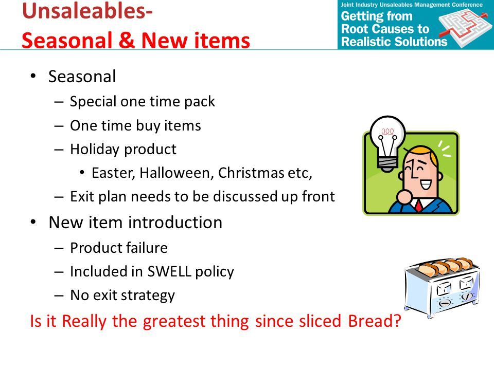 Seasonal – Special one time pack – One time buy items – Holiday product Easter, Halloween, Christmas etc, – Exit plan needs to be discussed up front N