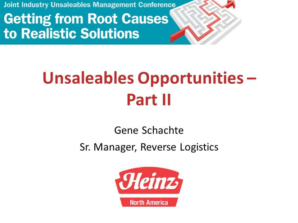 Unsaleables Opportunities – Part II Gene Schachte Sr. Manager, Reverse Logistics