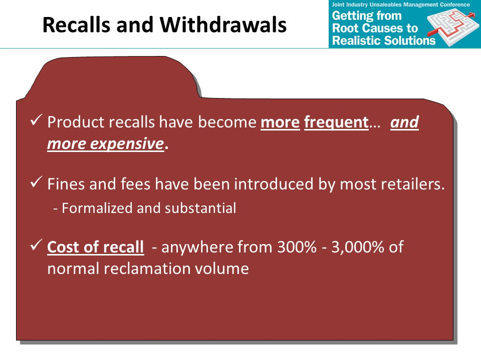Recalls and Withdrawals Product recalls have become more frequent… and more expensive. Fines and fees have been introduced by most retailers. - Formal