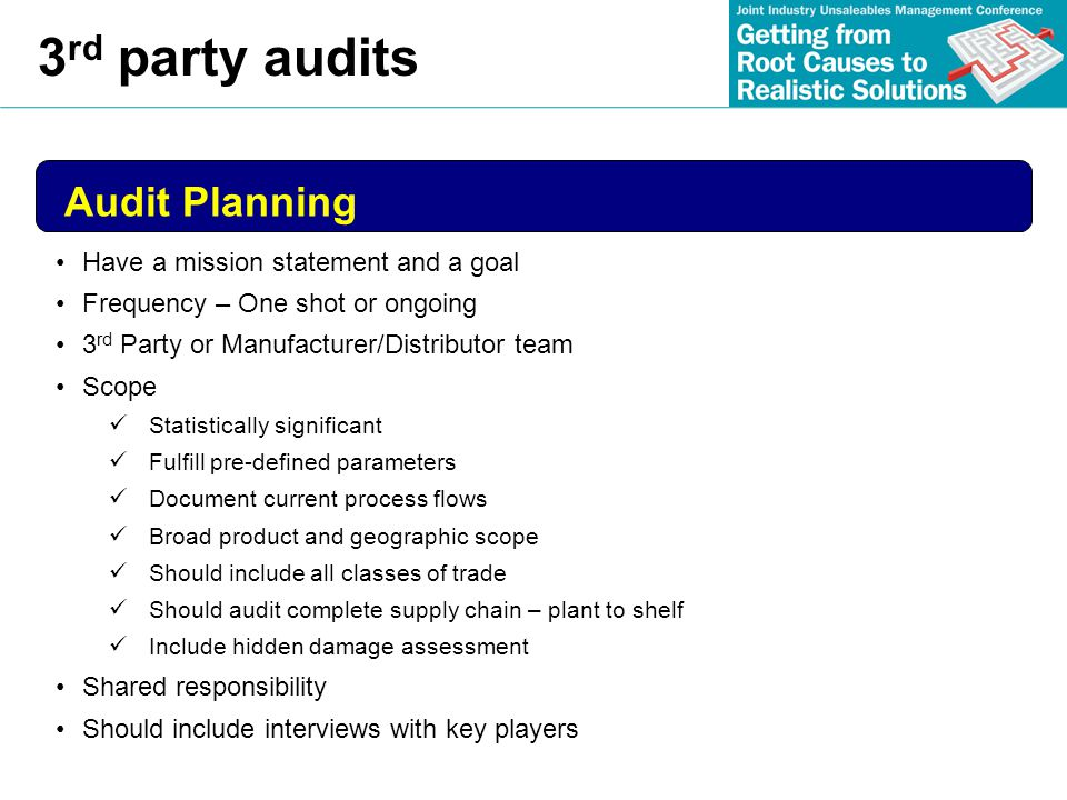 3 rd party audits Audit Planning Have a mission statement and a goal Frequency – One shot or ongoing 3 rd Party or Manufacturer/Distributor team Scope