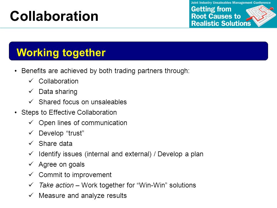 Benefits are achieved by both trading partners through: Collaboration Data sharing Shared focus on unsaleables Steps to Effective Collaboration Open l