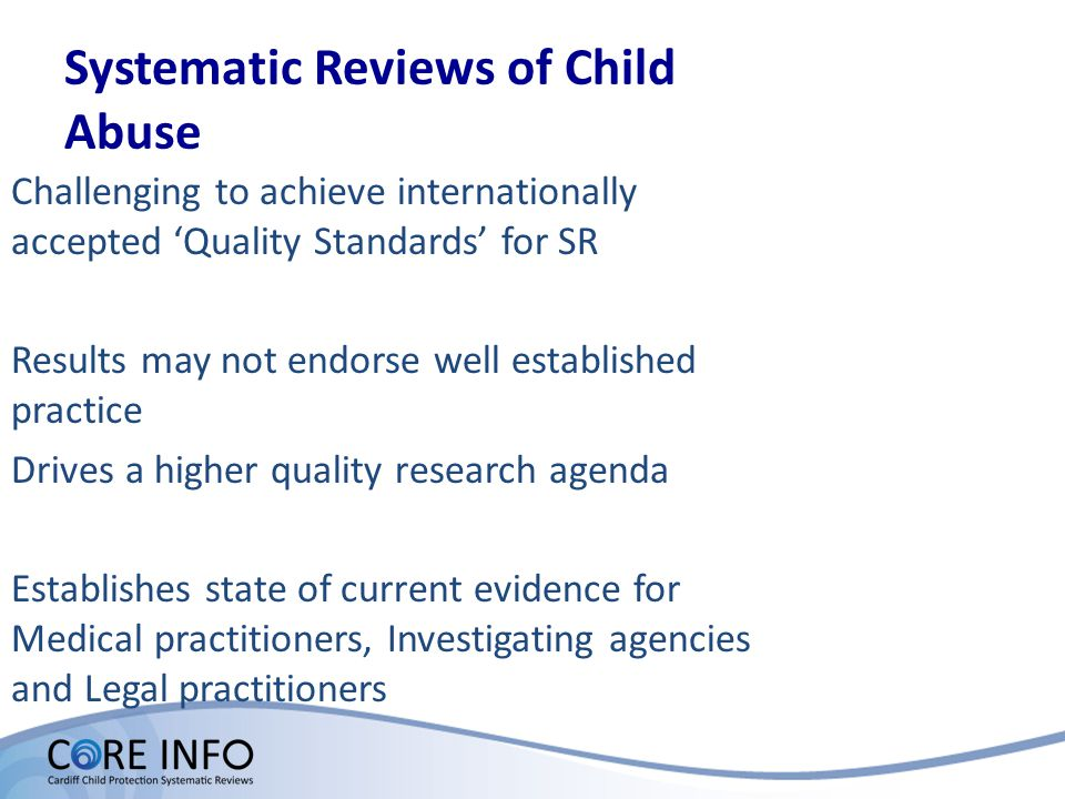 Systematic Reviews of Child Abuse Challenging to achieve internationally accepted Quality Standards for SR Results may not endorse well established pr