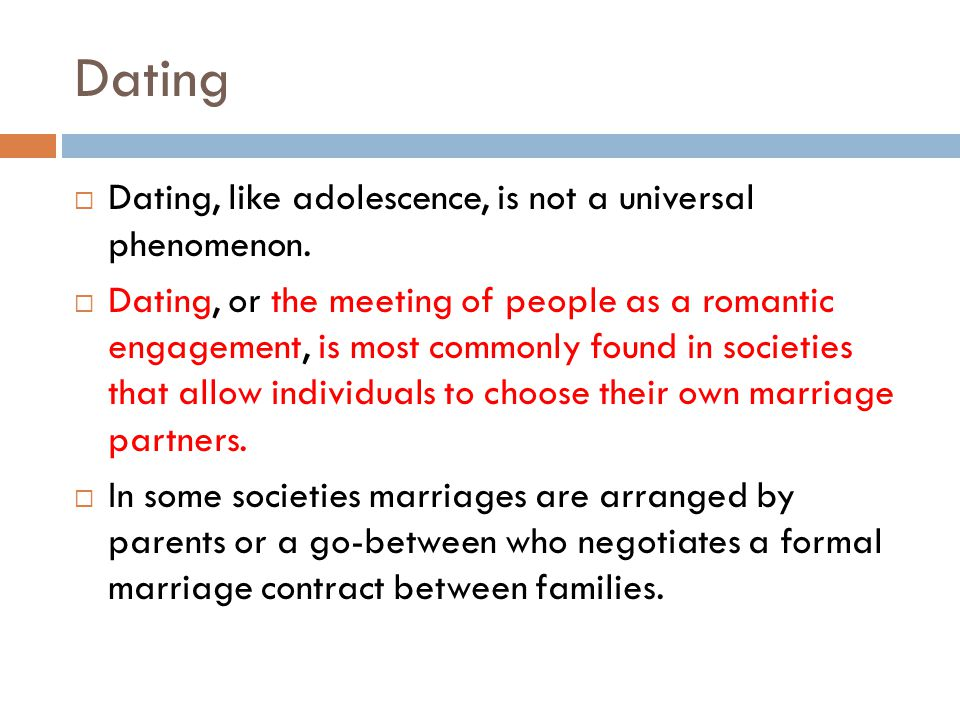 Dating Dating, like adolescence, is not a universal phenomenon.