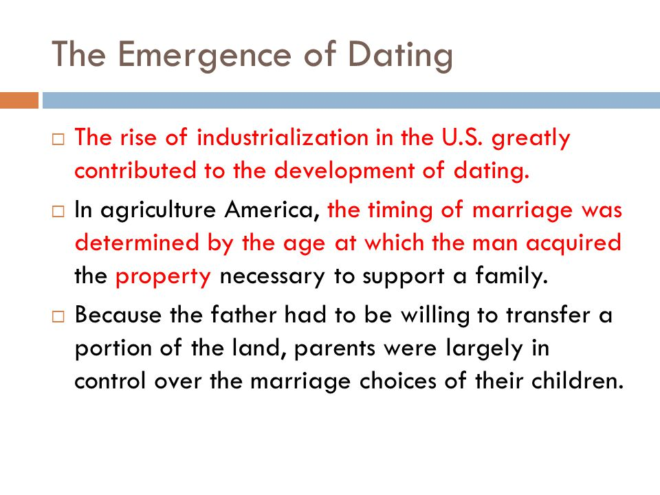 The Emergence of Dating The rise of industrialization in the U.S.