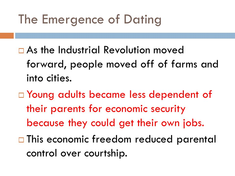 The Emergence of Dating As the Industrial Revolution moved forward, people moved off of farms and into cities.