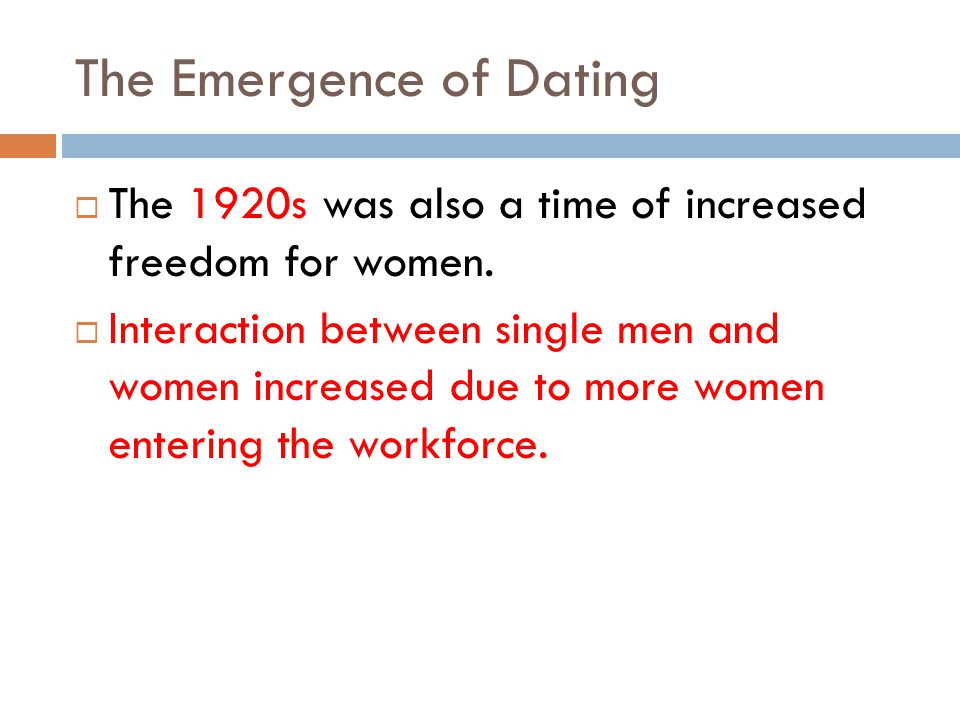 The Emergence of Dating The 1920s was also a time of increased freedom for women.