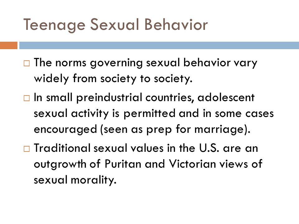 Teenage Sexual Behavior The norms governing sexual behavior vary widely from society to society.