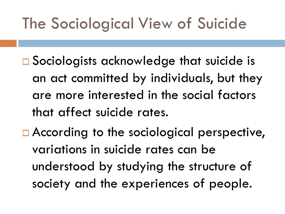 The Sociological View of Suicide Sociologists acknowledge that suicide is an act committed by individuals, but they are more interested in the social factors that affect suicide rates.