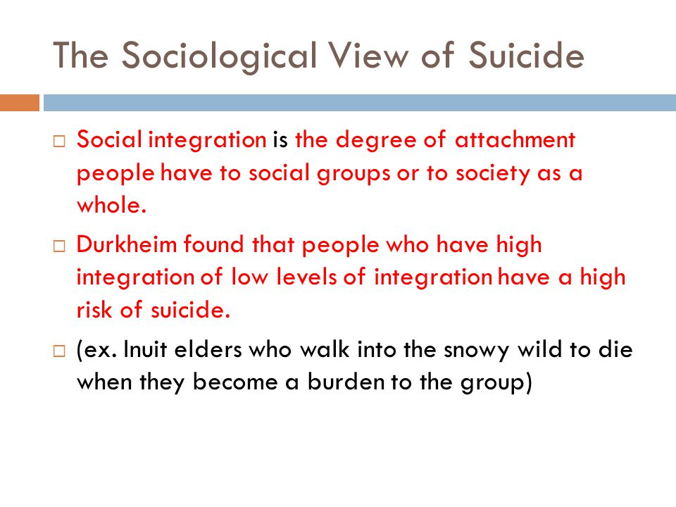 The Sociological View of Suicide Social integration is the degree of attachment people have to social groups or to society as a whole.