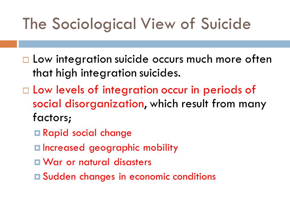 The Sociological View of Suicide Low integration suicide occurs much more often that high integration suicides.