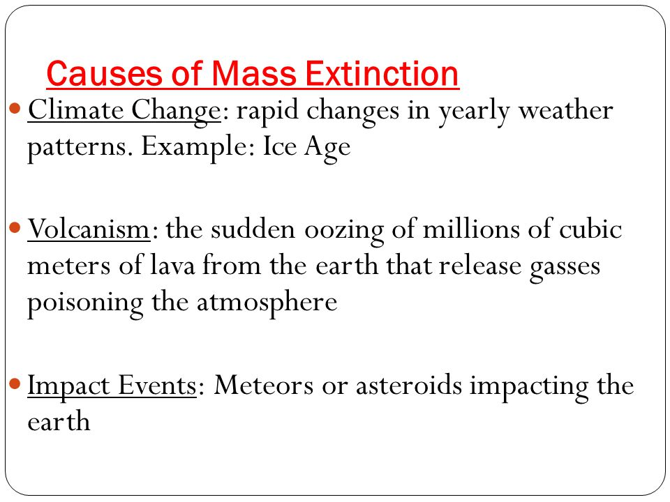 Causes of Mass Extinction Climate Change: rapid changes in yearly weather patterns.