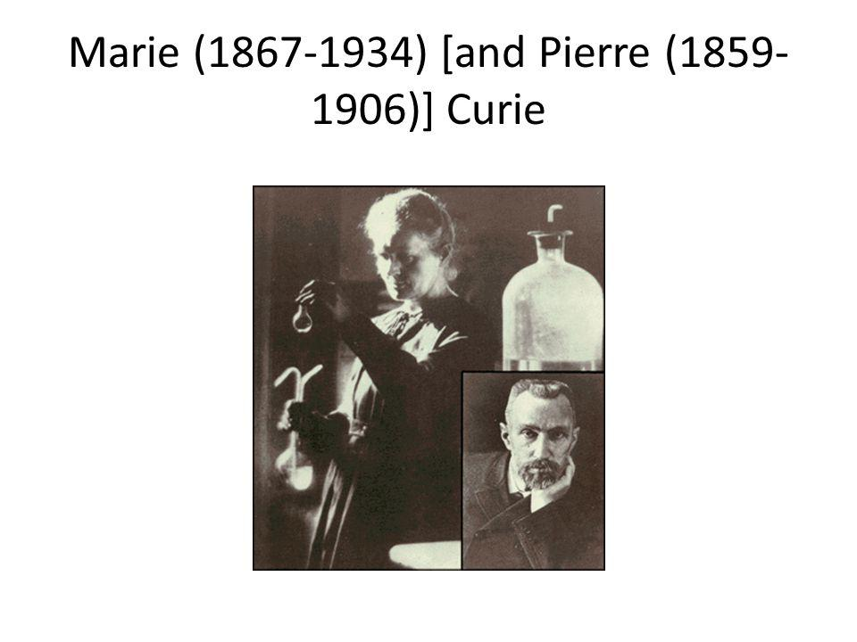 Marie (1867-1934) [and Pierre (1859- 1906)] Curie