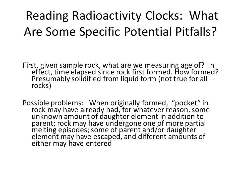 Reading Radioactivity Clocks: What Are Some Specific Potential Pitfalls.