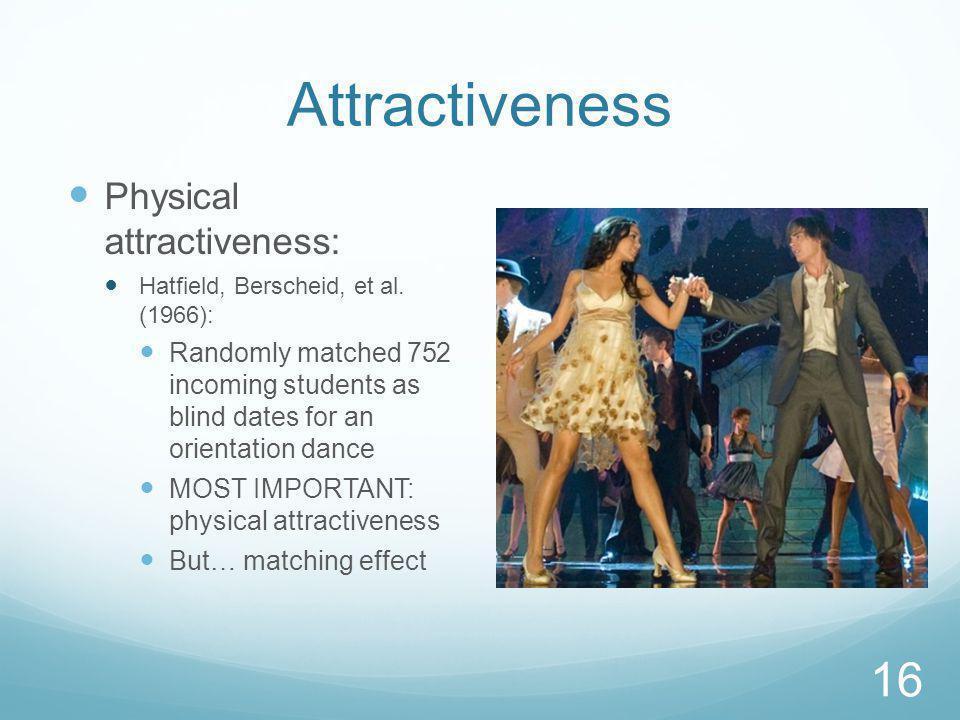 Attractiveness Physical attractiveness: Hatfield, Berscheid, et al.