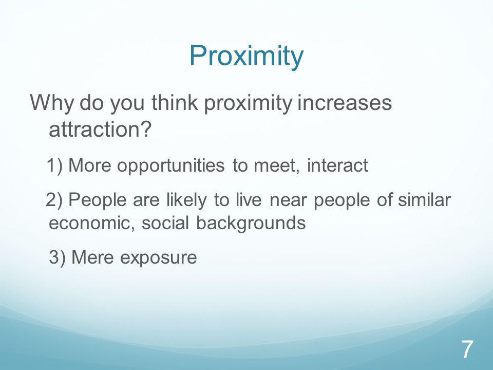 Proximity Why do you think proximity increases attraction.