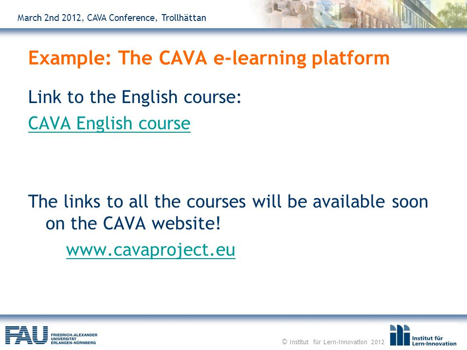 March 2nd 2012, CAVA Conference, Trollhättan Link to the English course: CAVA English course The links to all the courses will be available soon on the CAVA website.