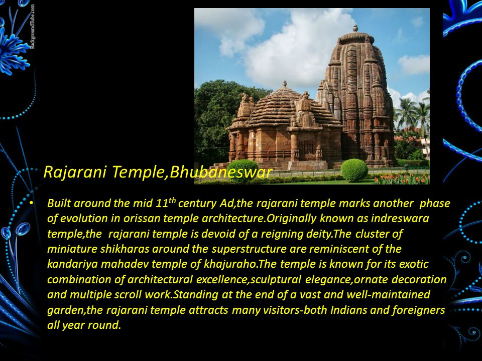 Rajarani Temple,Bhubaneswar Built around the mid 11 th century Ad,the rajarani temple marks another phase of evolution in orissan temple architecture.