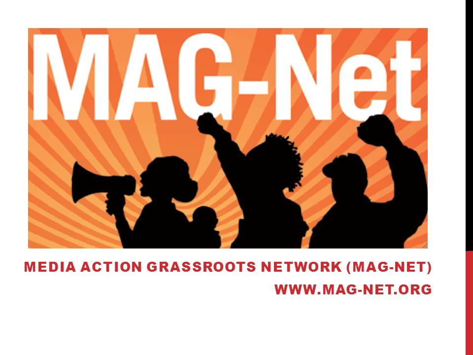 MEDIA ACTION GRASSROOTS NETWORK (MAG-NET) WWW.MAG-NET.ORG