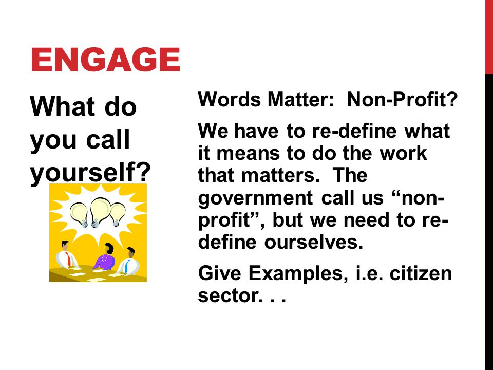 ENGAGE Words Matter: Non-Profit. We have to re-define what it means to do the work that matters.