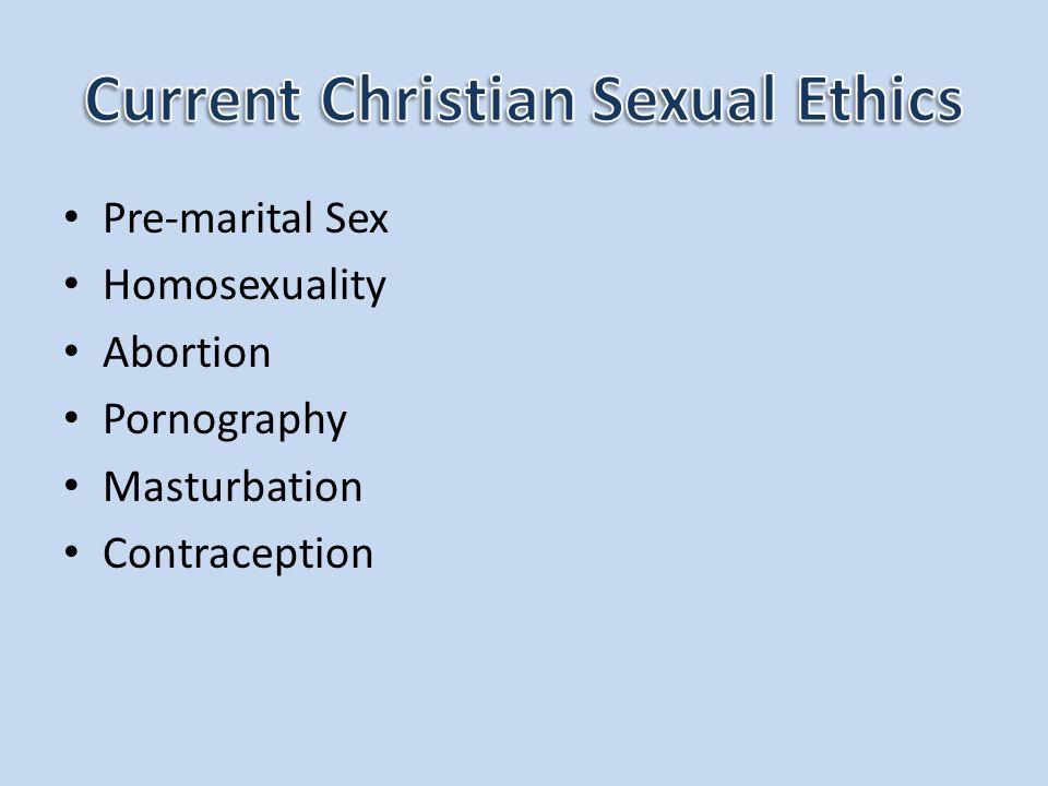 Pre-marital Sex Homosexuality Abortion Pornography Masturbation Contraception