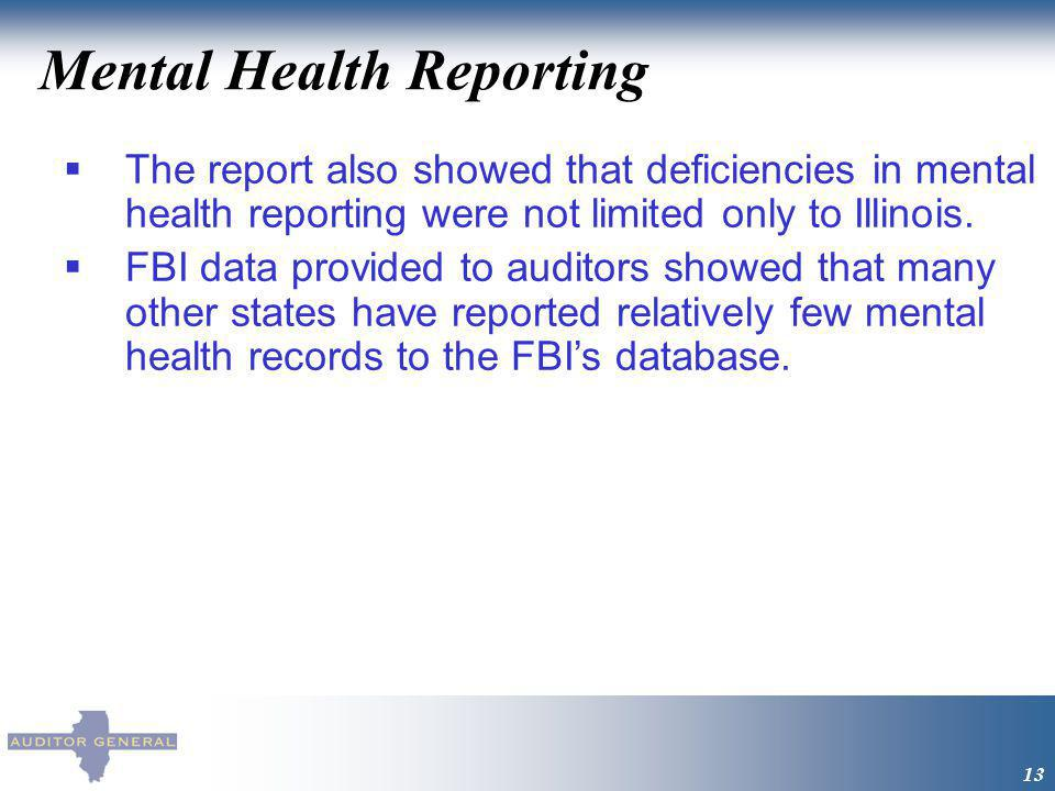 Mental Health Reporting 13 The report also showed that deficiencies in mental health reporting were not limited only to Illinois.