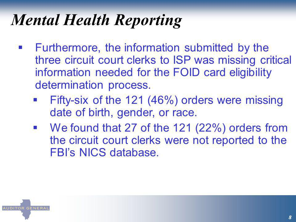 Mental Health Reporting 8 Furthermore, the information submitted by the three circuit court clerks to ISP was missing critical information needed for
