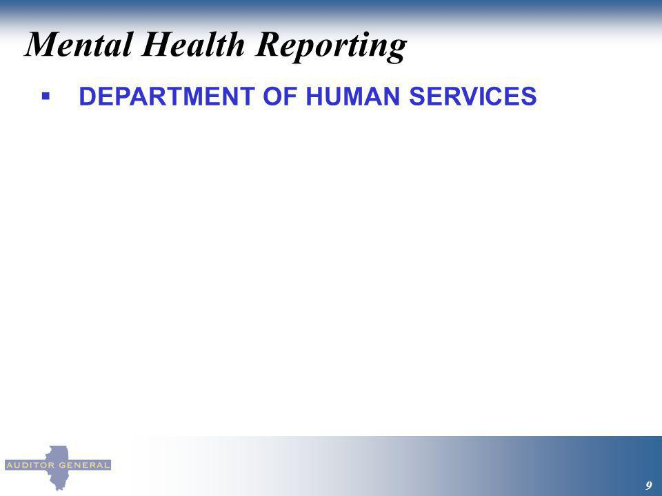 Mental Health Reporting 9 DEPARTMENT OF HUMAN SERVICES