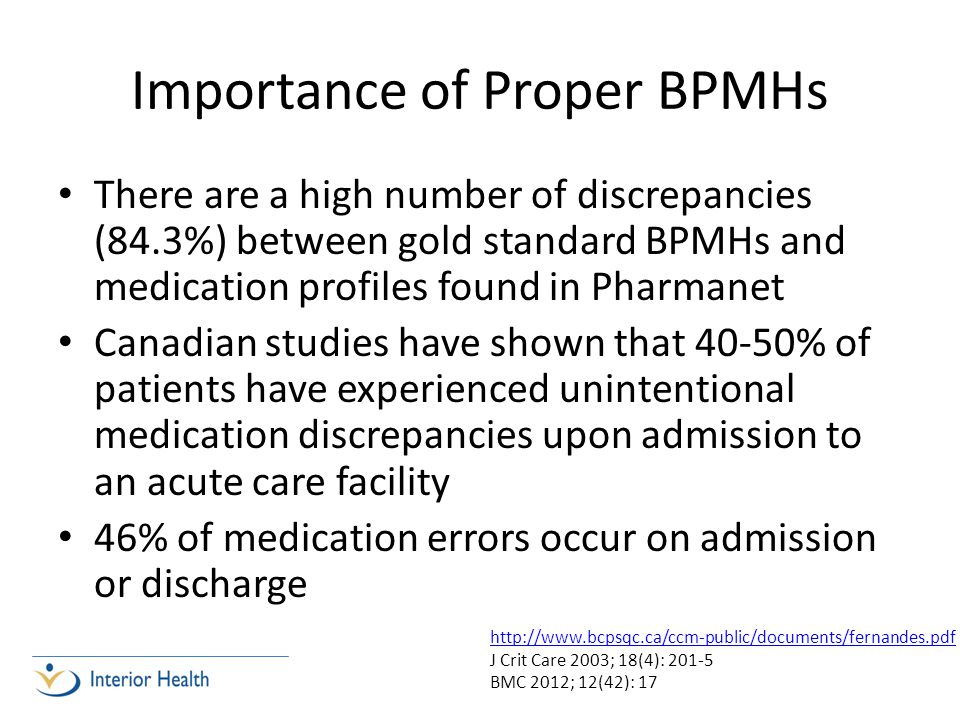 Importance of Proper BPMHs There are a high number of discrepancies (84.3%) between gold standard BPMHs and medication profiles found in Pharmanet Can