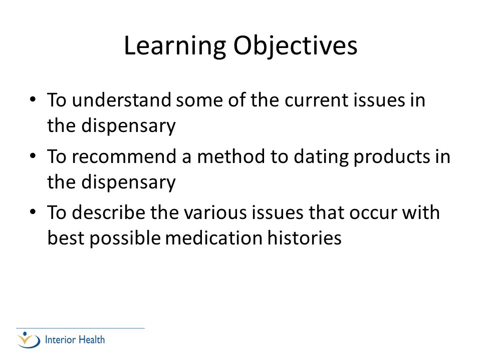 Learning Objectives To understand some of the current issues in the dispensary To recommend a method to dating products in the dispensary To describe