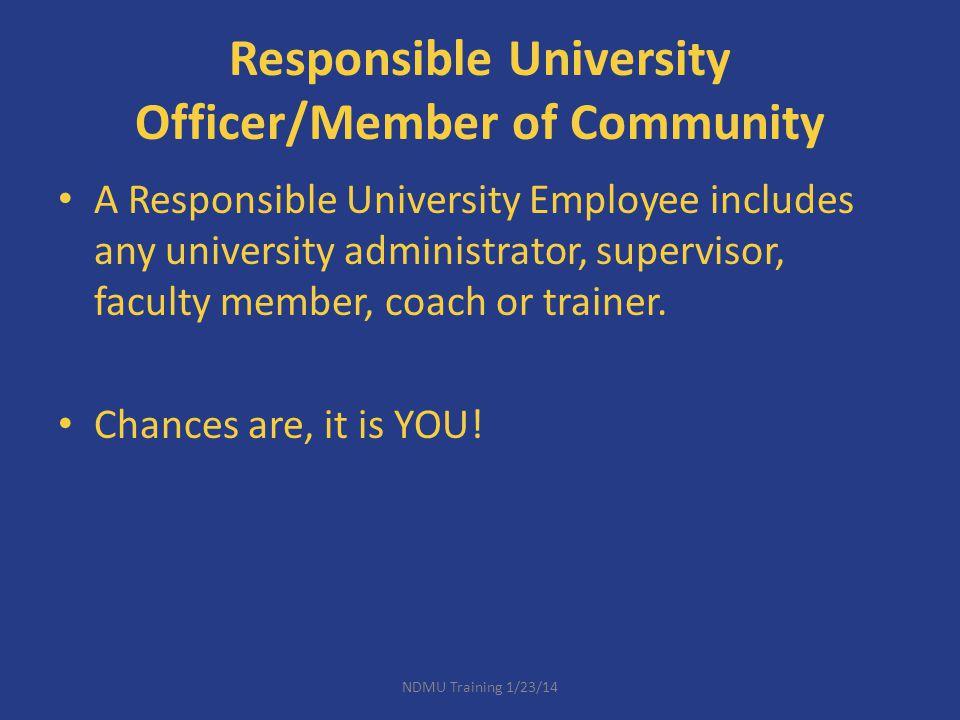 Responsible University Officer/Member of Community A Responsible University Employee includes any university administrator, supervisor, faculty member