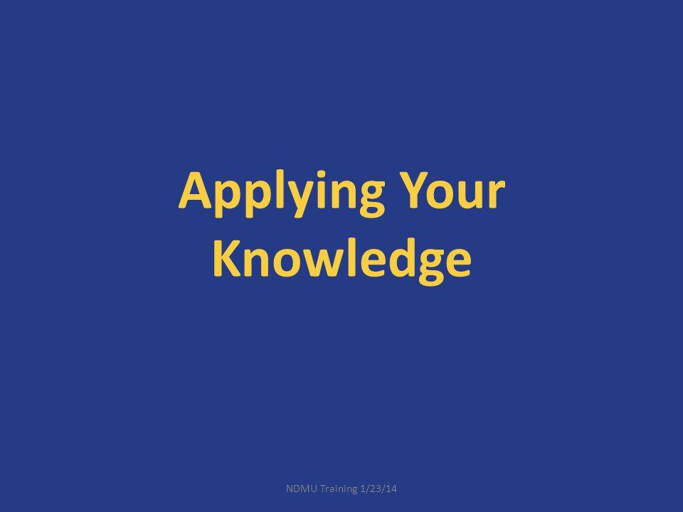 Applying Your Knowledge NDMU Training 1/23/14