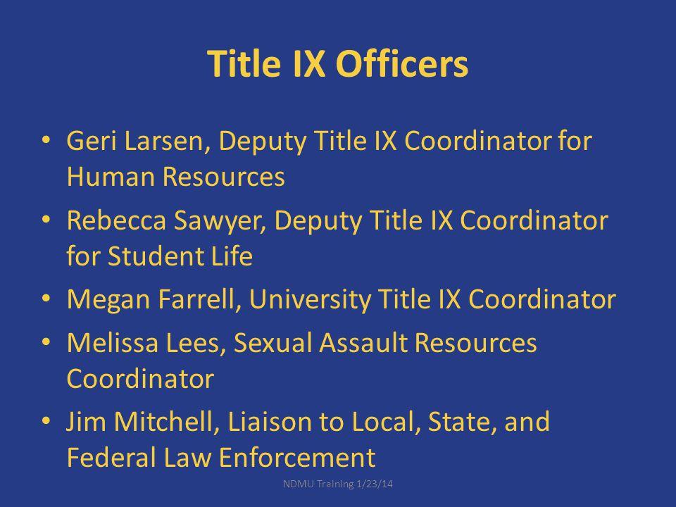 Title IX Officers Geri Larsen, Deputy Title IX Coordinator for Human Resources Rebecca Sawyer, Deputy Title IX Coordinator for Student Life Megan Farr