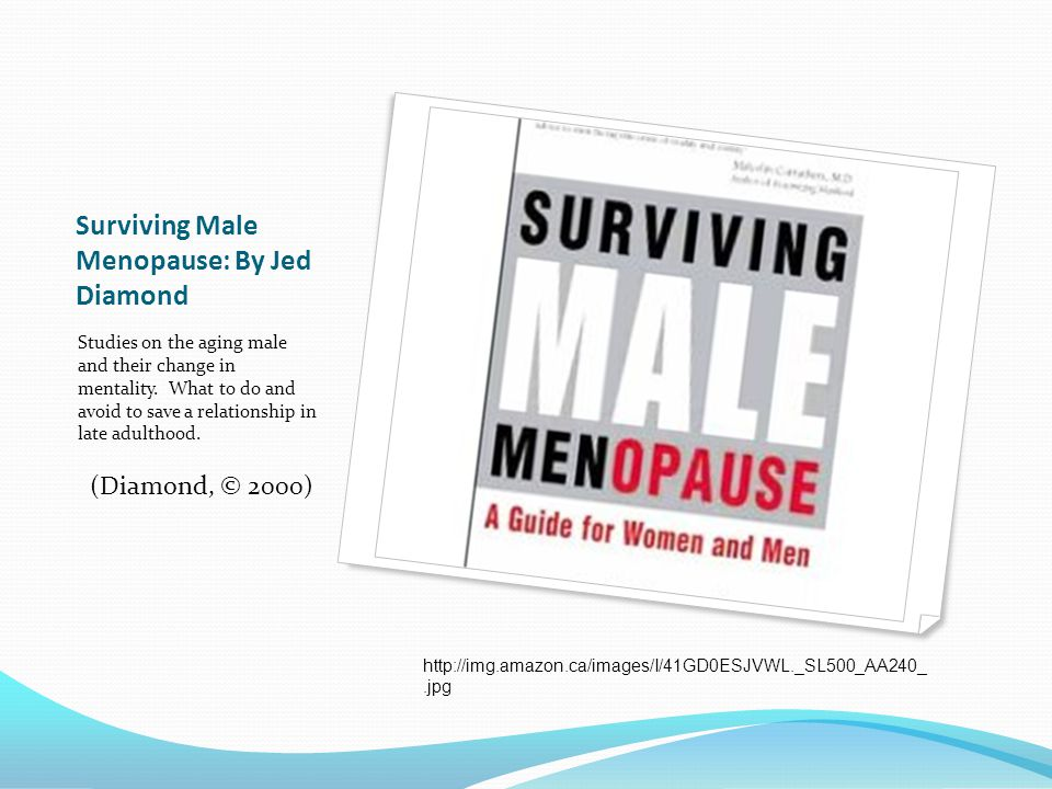 Surviving Male Menopause: By Jed Diamond Studies on the aging male and their change in mentality. What to do and avoid to save a relationship in late
