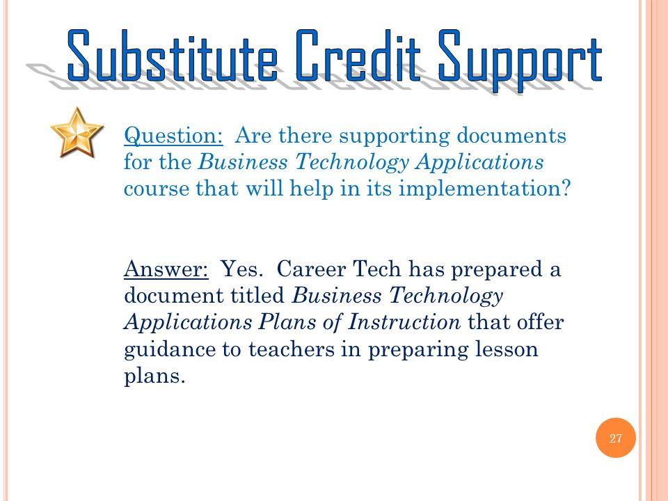 27 Question: Are there supporting documents for the Business Technology Applications course that will help in its implementation.