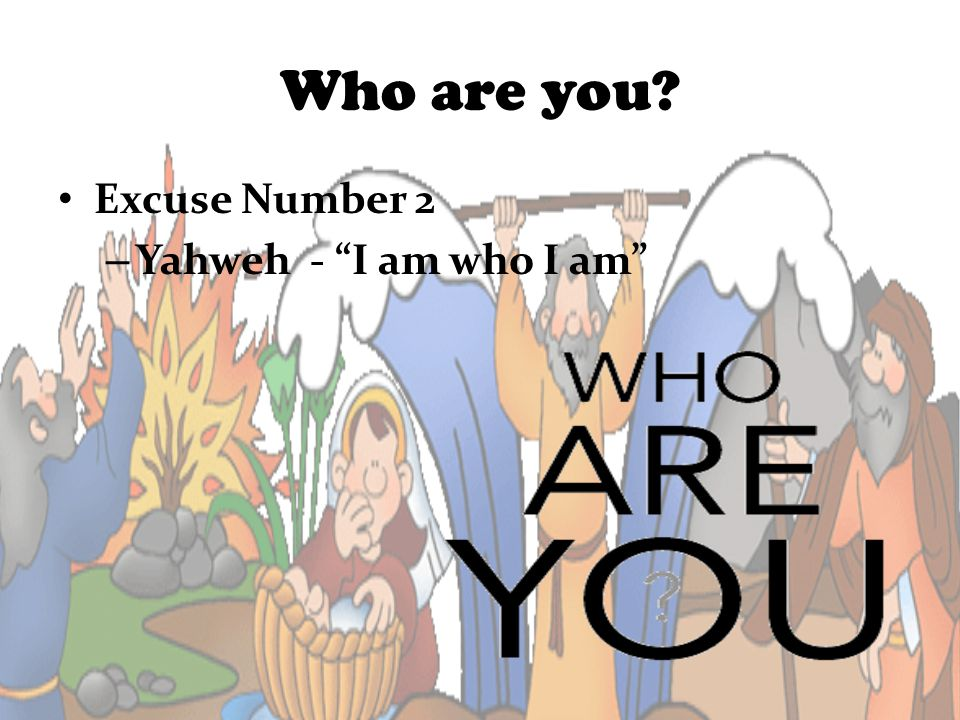 Who are you? Excuse Number 2 – Yahweh - I am who I am