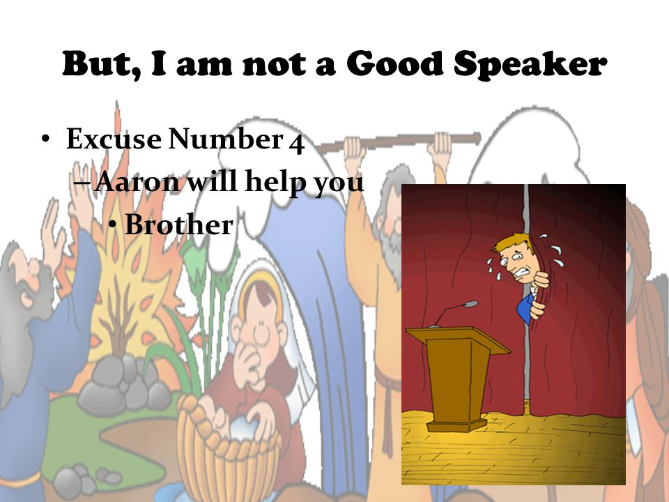 But, I am not a Good Speaker Excuse Number 4 – Aaron will help you Brother