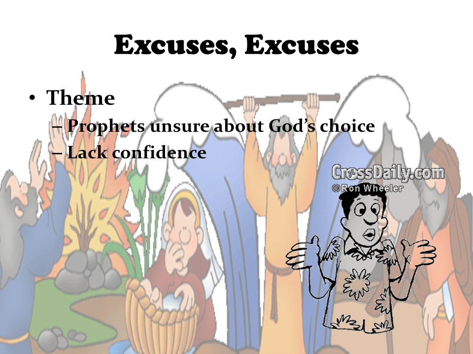 Excuses, Excuses Theme – Prophets unsure about Gods choice – Lack confidence