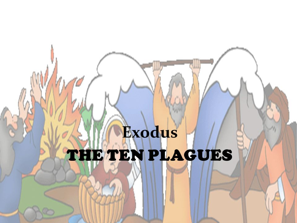 THE TEN PLAGUES Exodus