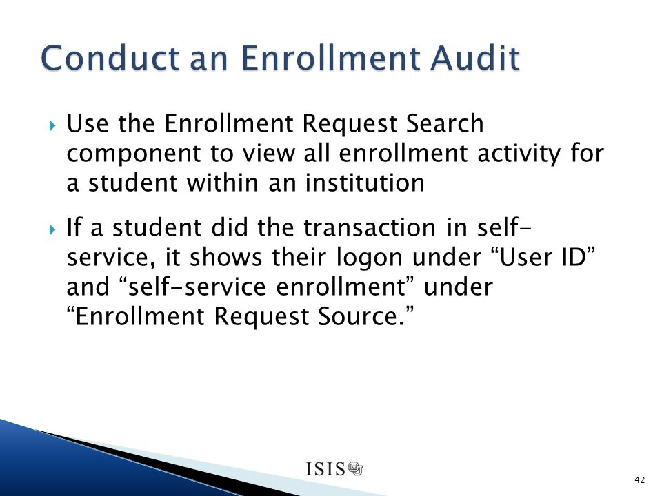 Use the Enrollment Request Search component to view all enrollment activity for a student within an institution If a student did the transaction in self- service, it shows their logon under User ID and self-service enrollment under Enrollment Request Source.