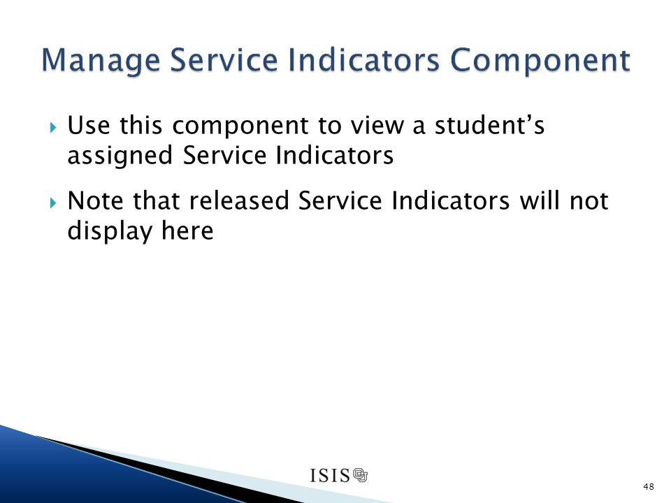 Use this component to view a students assigned Service Indicators Note that released Service Indicators will not display here 48