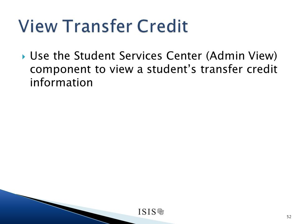 Use the Student Services Center (Admin View) component to view a students transfer credit information 52