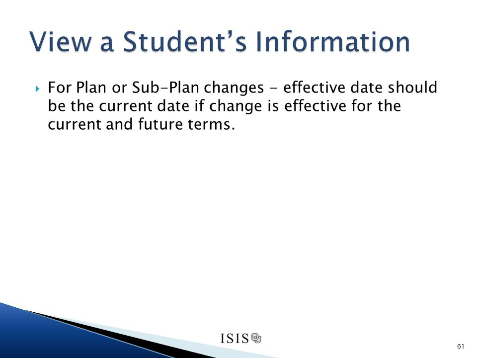 For Plan or Sub-Plan changes - effective date should be the current date if change is effective for the current and future terms.
