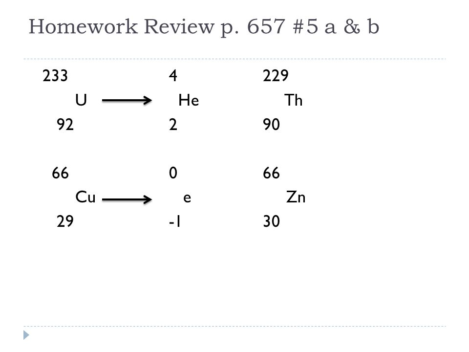 Homework Review p. 657 #5 a & b U He Th Cu e Zn