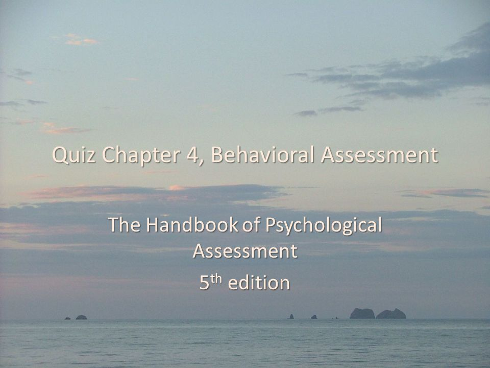 Quiz Chapter 4, Behavioral Assessment The Handbook of Psychological Assessment 5 th edition
