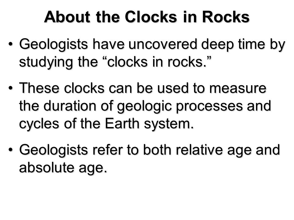 About the Clocks in Rocks Geologists have uncovered deep time by studying the clocks in rocks.Geologists have uncovered deep time by studying the cloc
