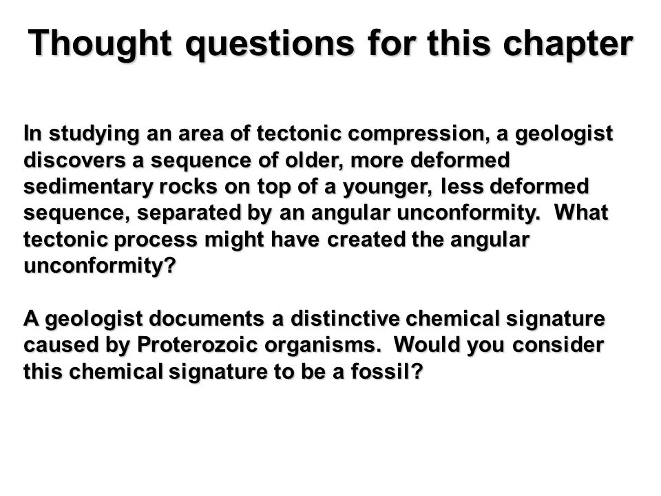 Thought questions for this chapter In studying an area of tectonic compression, a geologist discovers a sequence of older, more deformed sedimentary r