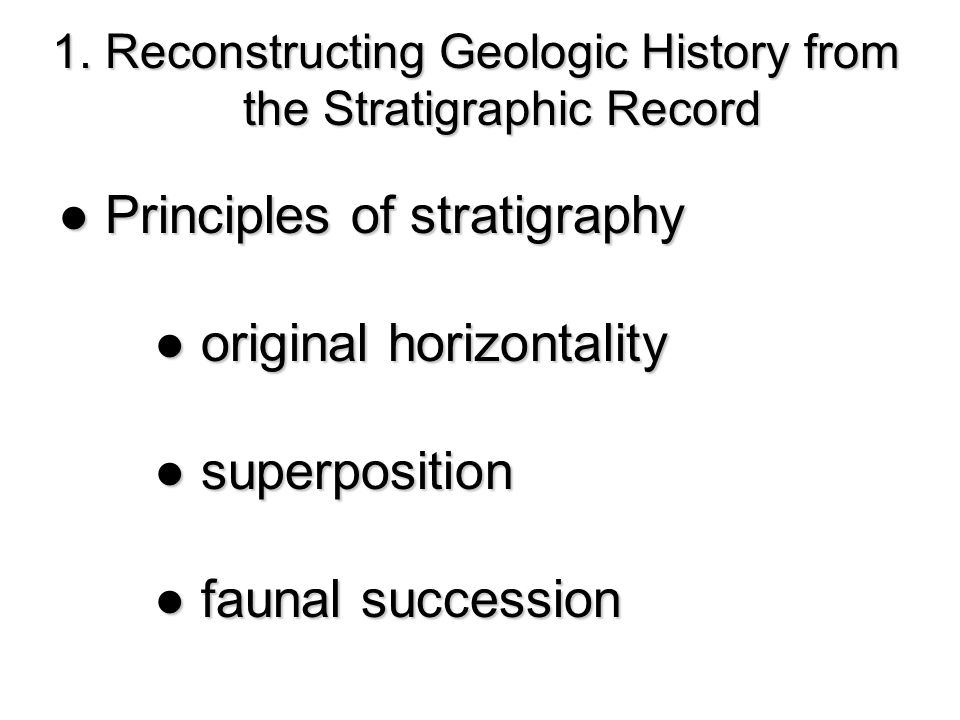 1. Reconstructing Geologic History from the Stratigraphic Record the Stratigraphic Record Principles of stratigraphy Principles of stratigraphy origin