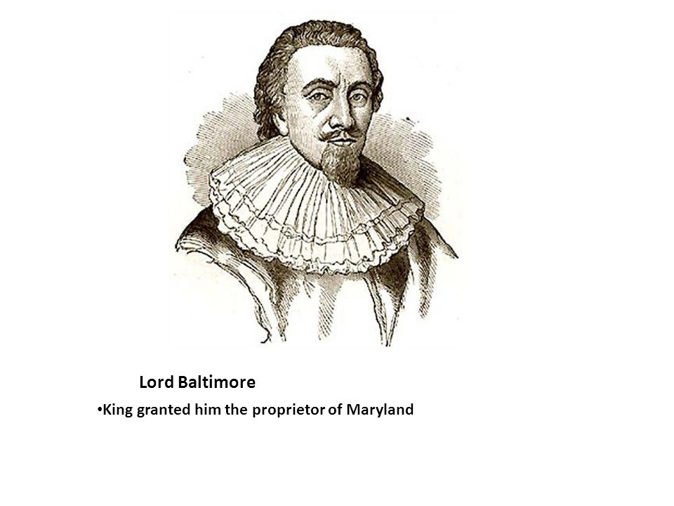 Lord Baltimore King granted him the proprietor of Maryland