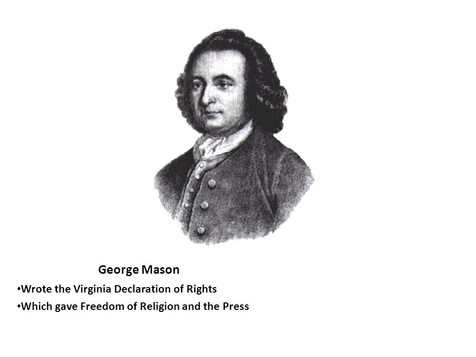George Mason Wrote the Virginia Declaration of Rights Which gave Freedom of Religion and the Press